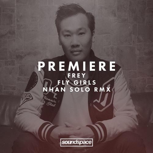 Premiere: FREY - Fly Girls (Nhan Solo Remix)