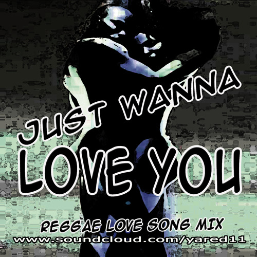 Just Wanna Love You Reggae Mix 2017 by yared sound | Free Listening
