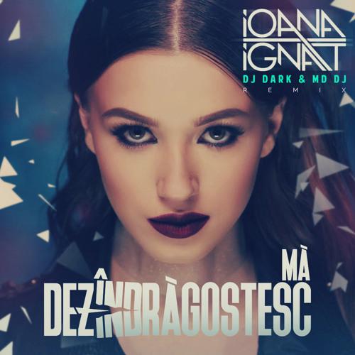 Ioana Ignat - Ma dezindragostesc (Dj Dark & MD Dj Remix)