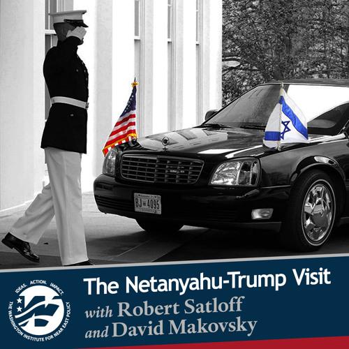 The Trump-Netanyahu Visit with Robert Satloff and David Makovsky