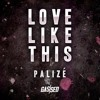 Palizé - Love Like This [Free Download]