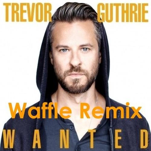 Trevor Guthrie - Wanted (Waffle Remix)