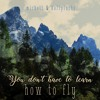 You don't have to learn how to fly (featuring Kalipluche)