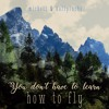 You don't have to learn how to fly (featuring Michett)