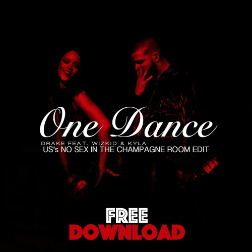 [DOWNLOAD] - Drake Feat. Wizkid & Kyla - One Dance (US'S No Sex In The Champagne Room Edit)