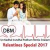 DBM - Un Kadhal Irundhal Podhum Remix Snippet [Valentines Special 2017]