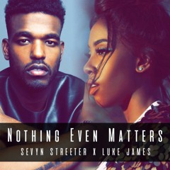 "Sevyn Streeter x Luke James  ""Nothing Even Matters"""
