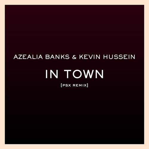 In Town (PSX Remix) - Azealia Banks & Kevin Hussein