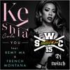 Keyshia Cole - You (Feat. French Montana, Remy Ma, Miley Cyrus & B.O.B)(Dj Twitch Remix)