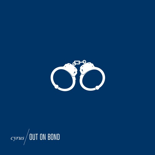 Cyrus - Out On Bond