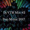 Pop music 2017 Dj VTR Mix # 2
