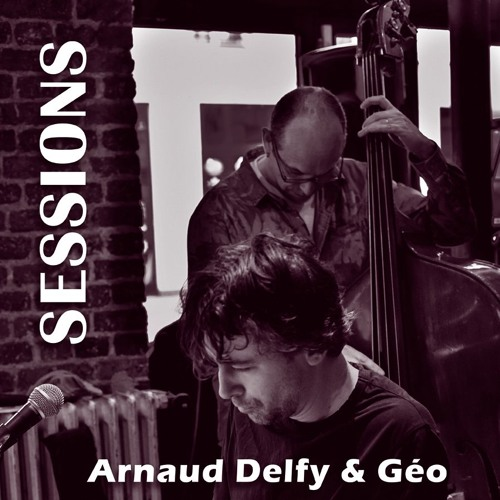 Arnaud Delfy & Géo : Sessions