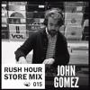 Store Mix 015 | John Gómez Digs Rush Hour