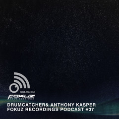 Fokuz Recordings Podcast #37 - Drumcatcher &  Anthony Kasper