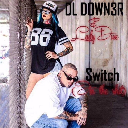 "LadyDice and DL Downer aka Down3r and ""Switch"""