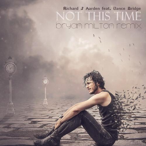 Download Richard J Aarden feat. Dance Bridge - Not This Time (Bryan Milton Remix)