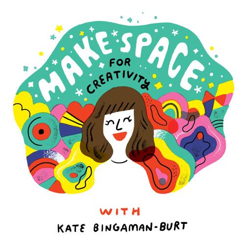 121 - Make Space for Creativity with Kate Bingaman-Burt