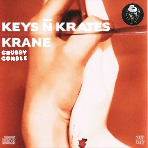 Keys N Krates x KRANE - Right Here (Chubby Gumble Remix)