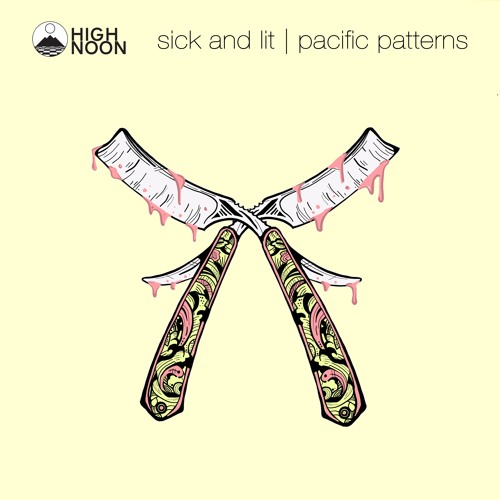 Pacific Patterns - Sick And Lit (High Noon Artist Pact Week #4)