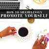 How to Shamelessly Promote Yourself