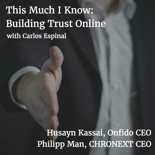 Building Trust Online with Husayn Kassai of Onfido and Philipp Man of CHRONEXT