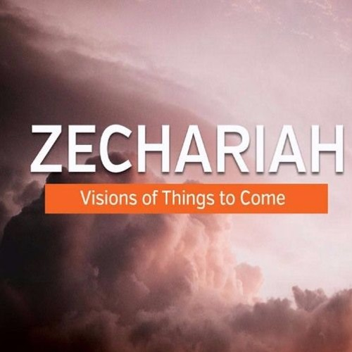 Zechariah: Vision of Things to Come