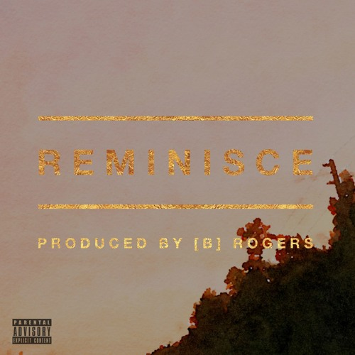 Reminisce (Produced by [B] Rogers)