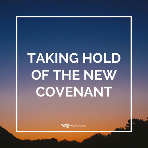 Taking Hold of the New Covenant