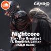 [Nightcore] Sia - The Greatest ft. Kendrick Lamar (KALM Remix)