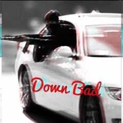 Down Bad Ft. QuiseFromTheBurg