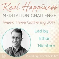 Week Three Gathering w Ethan Nichtern - Real Happiness Challenge 2017