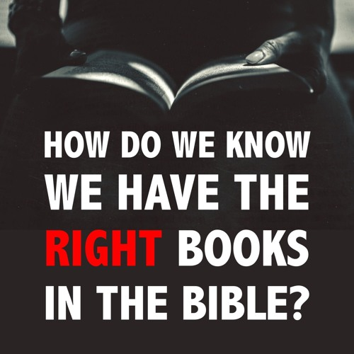 How Do We Know We Have the Right Books in the Bible?