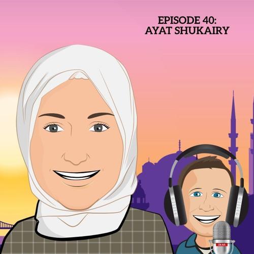 Episode 40: Ayat Shukairy