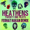 Heathens Ferhat Hakan Remix (FREE DOWNLOAD)