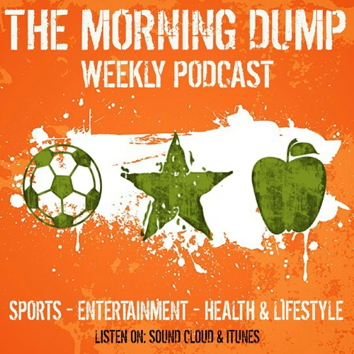 The Morning Dump - Sports | Entertainment | Health | Lifestyle