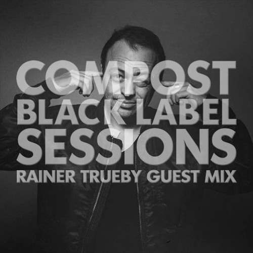 CBLS 400 | Compost Black Label Sessions | RAINER TRUEBY guest mix