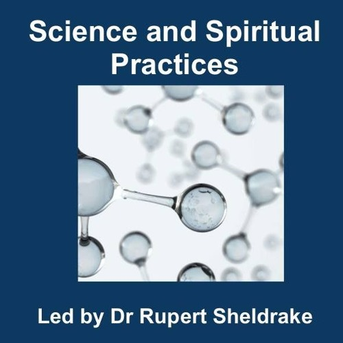 Science and Spiritual practices by Dr Rupert Sheldrake