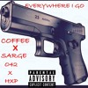 COFFEE X SARGE - EVERYWHERE I GO PRODBY:EVERY3K