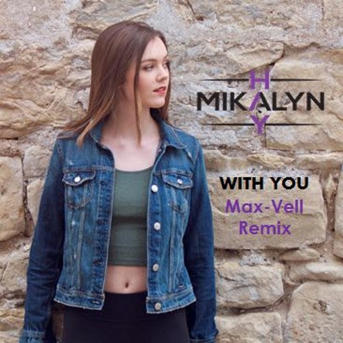 Mikalyn Hay - With You (Max-Vell Remix)