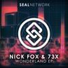 Nick Fox & 73X - Wonderland EP [SEAL EXCLUSIVE]   BUY ➜ FREE DL