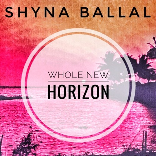 Whole New Horizon-Shyna Ballal