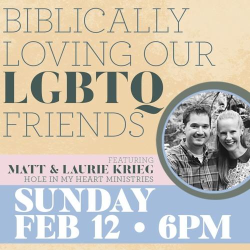 Biblically Loving Our LGBTQ Friends | Matt & Laurie Krieg from Hole In My Heart Ministries