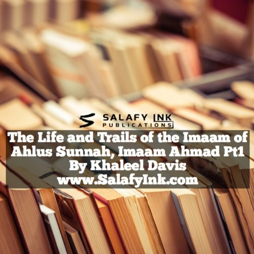 The Life and Trails of the Imaam of Ahlus Sunnah, Imaam Ahmad Pt1 By Khaleel Davis