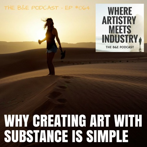 B&EP #064 - Why Creating Art With Substance is Simple