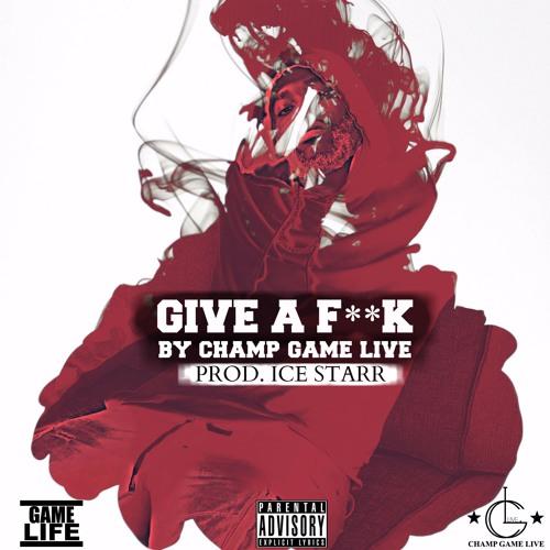 Give A F**K (Prod. By Ice Starr)