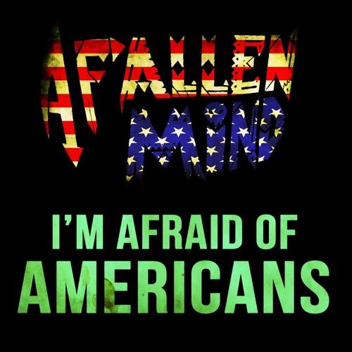 A Fallen Mind - I'm Afraid Of Americans