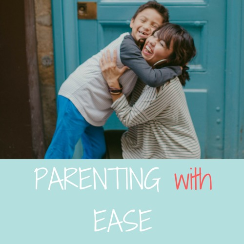 Parenting with Ease Podcast #2