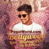 Bollywood Love Mashup 2017 - DJ Alvee - PagalWorld.com