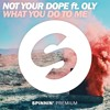 Not Your Dope ft. Oly - What You Do To Me [FREE DOWNLOAD]