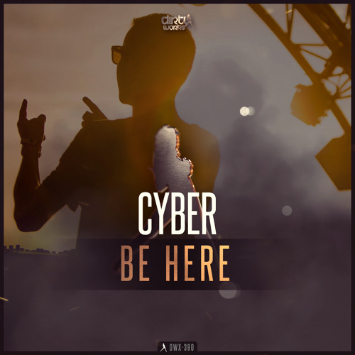 Cyber - Be Here [DIRTY WORKZ] Artworks-000208245637-nykujf-t500x500